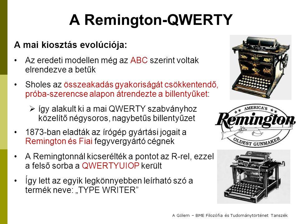 A Remington-QWERTY A mai kiosztás evolúciója: Az eredeti modellen még az ABC szerint voltak elrendezve a betűk Sholes az összeakadás gyakoriságát csök