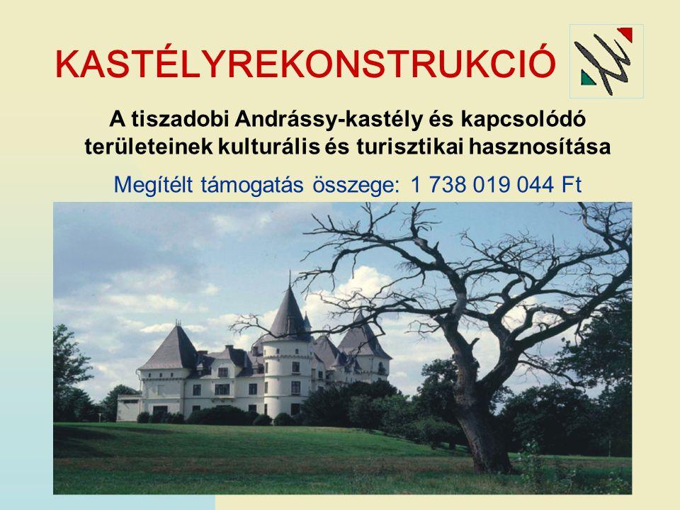 KASTÉLYREKONSTRUKCIÓ A tiszadobi Andrássy-kastély és kapcsolódó területeinek kulturális és turisztikai hasznosítása Megítélt támogatás összege: 1 738 019 044 Ft