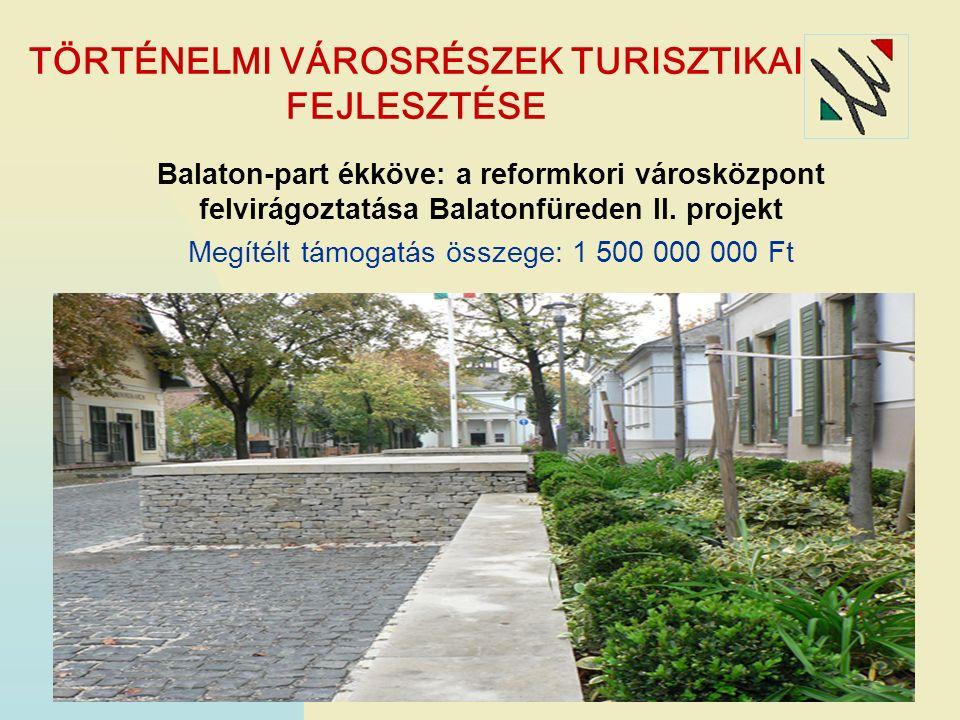 TÖRTÉNELMI VÁROSRÉSZEK TURISZTIKAI FEJLESZTÉSE Balaton-part ékköve: a reformkori városközpont felvirágoztatása Balatonfüreden II.