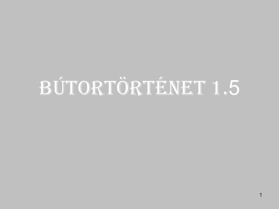 1 BÚTORTÖRTÉNET 1. 5