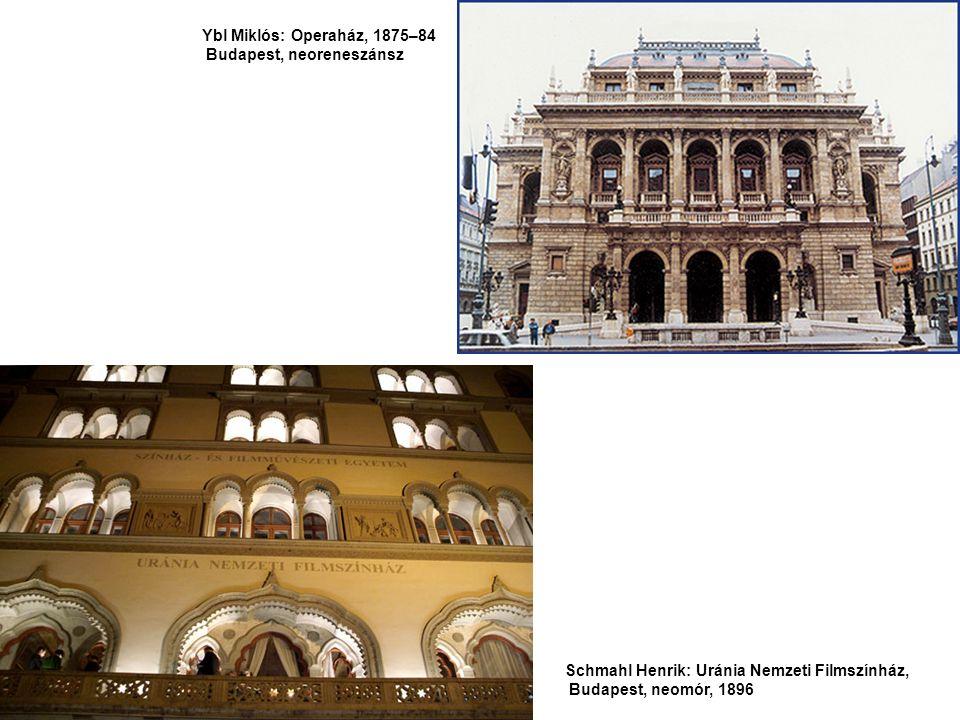 Ybl Miklós: Operaház, 1875–84 Budapest, neoreneszánsz Schmahl Henrik: Uránia Nemzeti Filmszínház, Budapest, neomór, 1896
