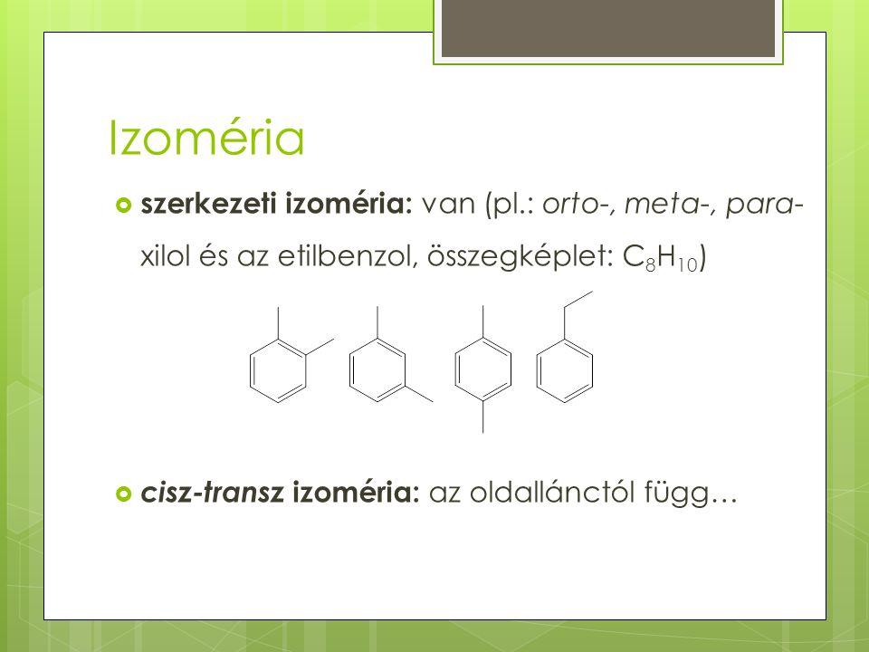 Izoméria  szerkezeti izoméria: van (pl.: orto-, meta-, para- xilol és az etilbenzol, összegképlet: C 8 H 10 )  cisz-transz izoméria: az oldallánctól függ…