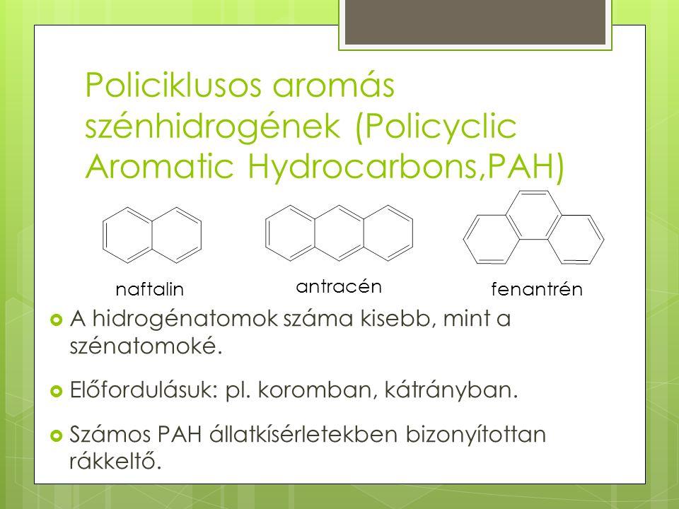 Policiklusos aromás szénhidrogének (Policyclic Aromatic Hydrocarbons,PAH) naftalin antracén fenantrén  A hidrogénatomok száma kisebb, mint a szénatomoké.