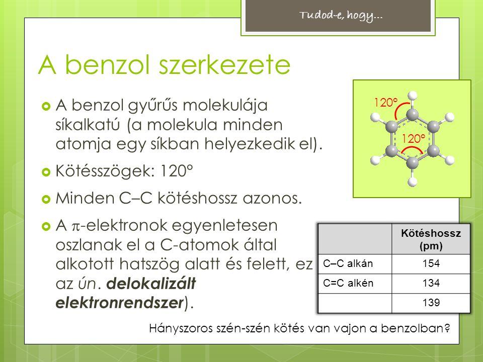 A benzol szerkezete  A benzol gyűrűs molekulája síkalkatú (a molekula minden atomja egy síkban helyezkedik el).