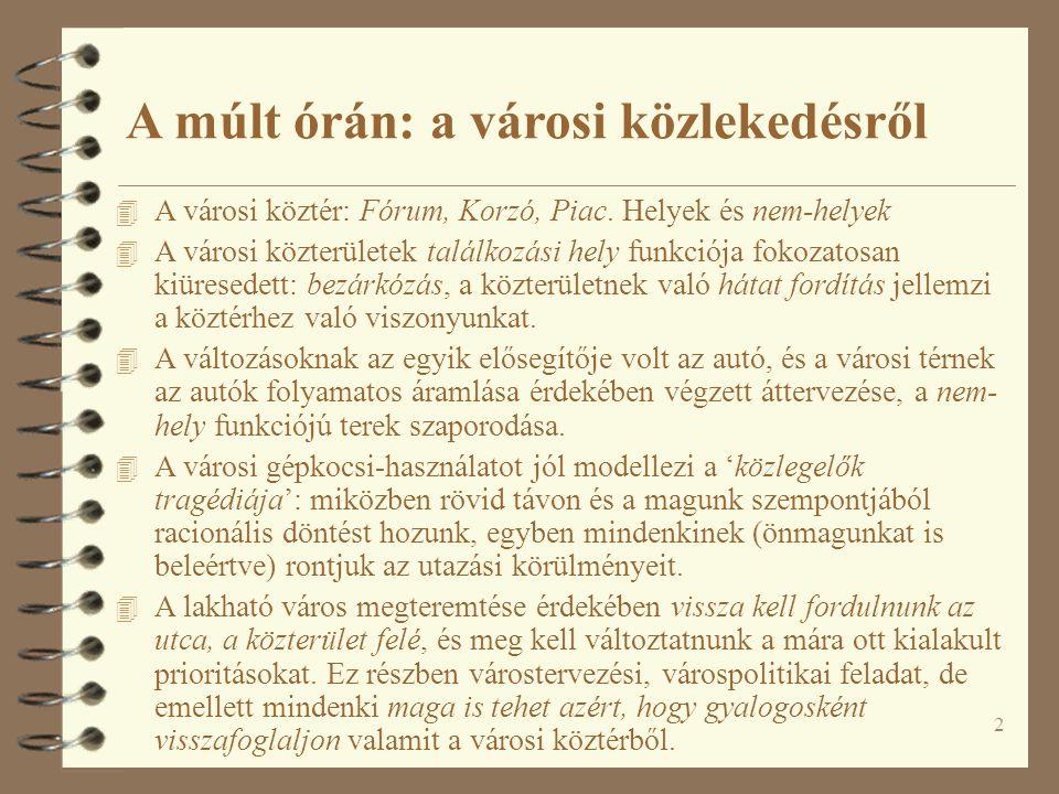 2 A múlt órán: a városi közlekedésről 4 A városi köztér: Fórum, Korzó, Piac.
