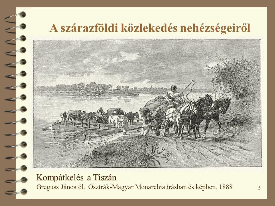 5 Kompátkelés a Tiszán Greguss Jánostól, Osztrák-Magyar Monarchia írásban és képben, 1888 A szárazföldi közlekedés nehézségeiről