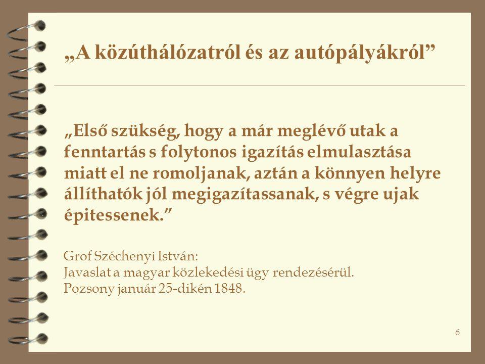 """6 """"Első szükség, hogy a már meglévő utak a fenntartás s folytonos igazítás elmulasztása miatt el ne romoljanak, aztán a könnyen helyre állíthatók jól megigazítassanak, s végre ujak épitessenek. Grof Széchenyi István: Javaslat a magyar közlekedési ügy rendezésérül."""