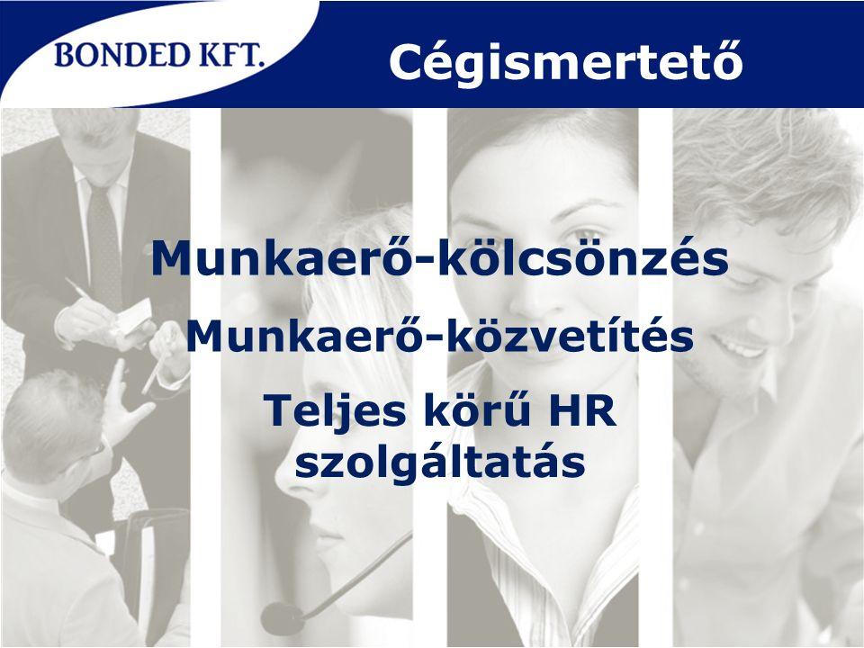 Cégismertető Munkaerő-kölcsönzés Teljes körű HR szolgáltatás Munkaerő-közvetítés