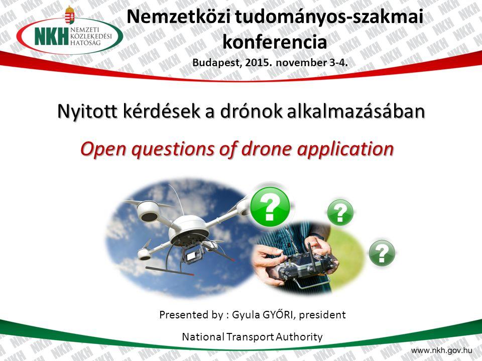 Nemzetközi tudományos-szakmai konferencia Nyitott kérdések a drónok alkalmazásában Budapest, 2015.