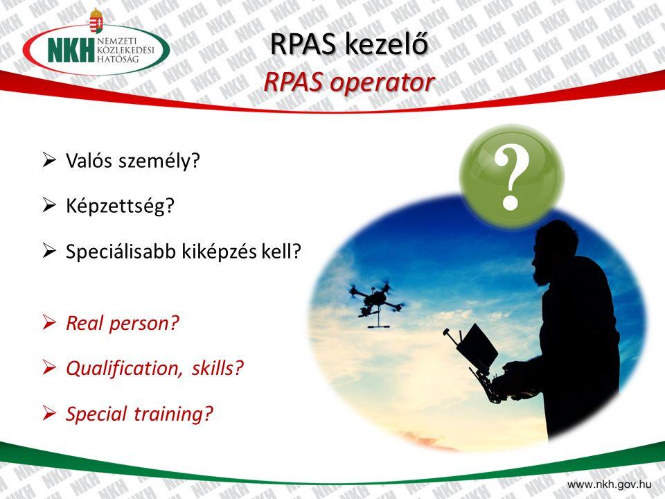 RPAS kezelő RPAS operator  Valós személy. Képzettség.