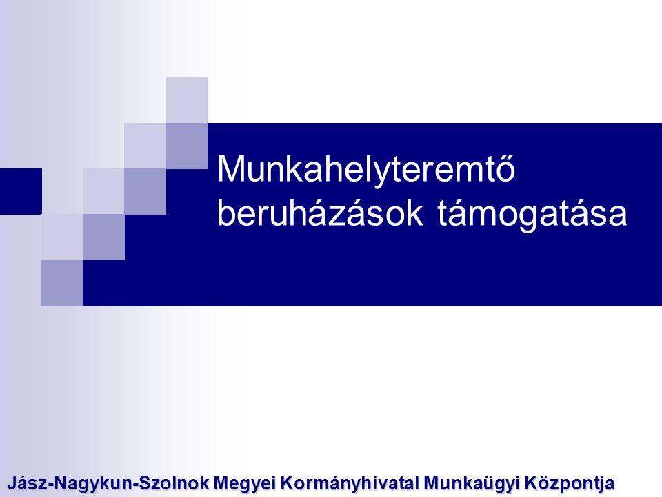 Munkahelyteremtő beruházások támogatása Jász-Nagykun-Szolnok Megyei Kormányhivatal Munkaügyi Központja