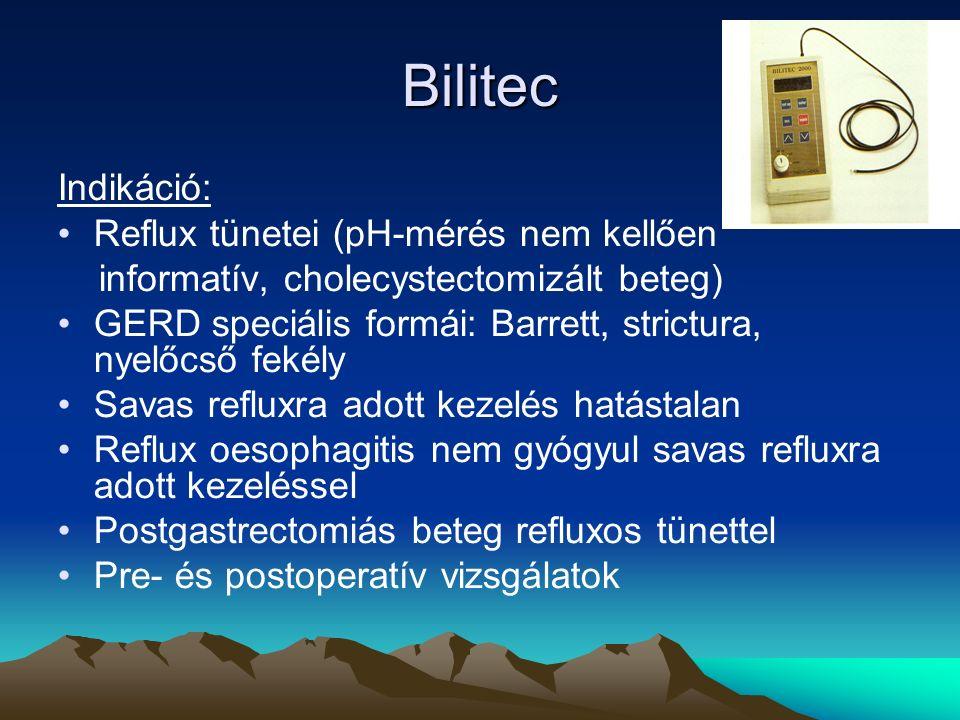 Bilitec Indikáció: Reflux tünetei (pH-mérés nem kellően informatív, cholecystectomizált beteg) GERD speciális formái: Barrett, strictura, nyelőcső fekély Savas refluxra adott kezelés hatástalan Reflux oesophagitis nem gyógyul savas refluxra adott kezeléssel Postgastrectomiás beteg refluxos tünettel Pre- és postoperatív vizsgálatok
