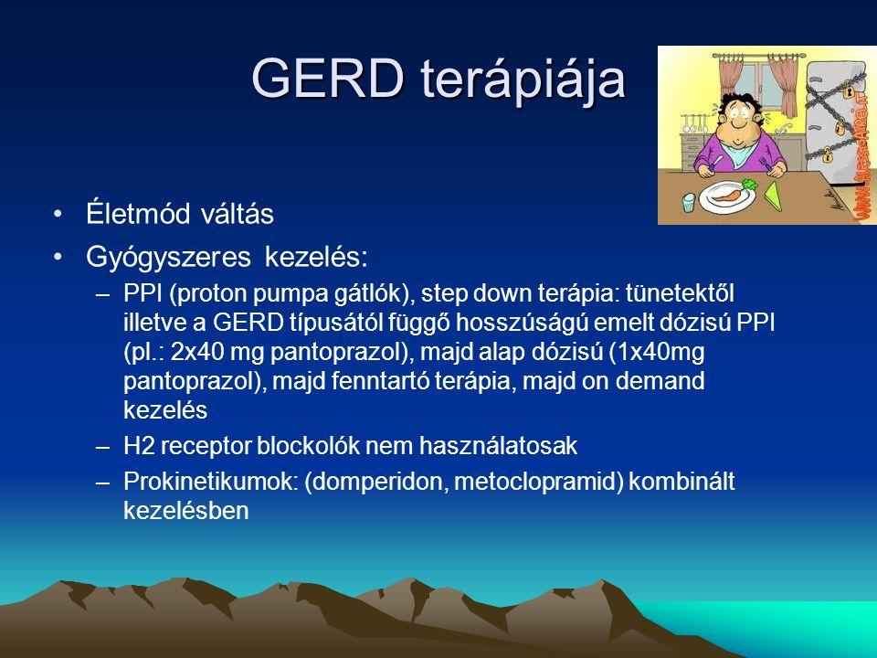 GERD terápiája Életmód váltás Gyógyszeres kezelés: –PPI (proton pumpa gátlók), step down terápia: tünetektől illetve a GERD típusától függő hosszúságú emelt dózisú PPI (pl.: 2x40 mg pantoprazol), majd alap dózisú (1x40mg pantoprazol), majd fenntartó terápia, majd on demand kezelés –H2 receptor blockolók nem használatosak –Prokinetikumok: (domperidon, metoclopramid) kombinált kezelésben