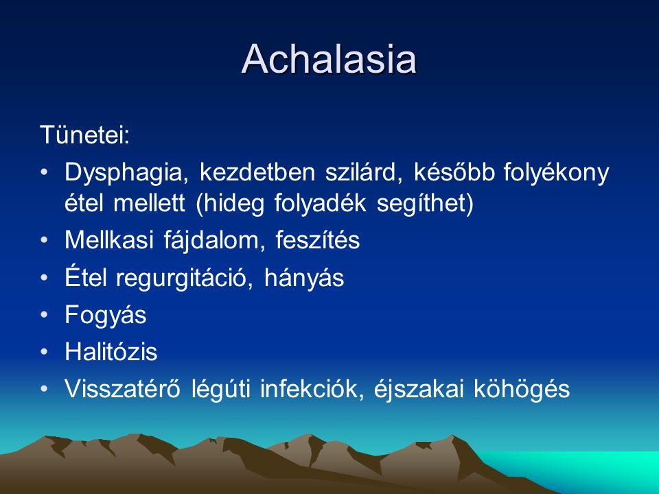 Achalasia Tünetei: Dysphagia, kezdetben szilárd, később folyékony étel mellett (hideg folyadék segíthet) Mellkasi fájdalom, feszítés Étel regurgitáció, hányás Fogyás Halitózis Visszatérő légúti infekciók, éjszakai köhögés