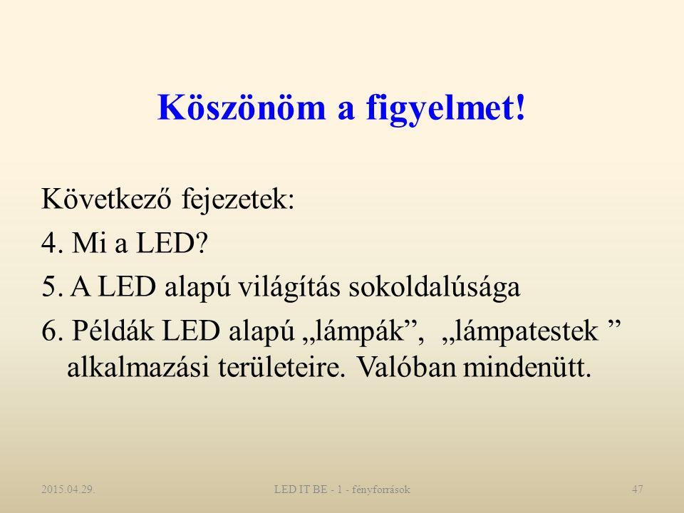 Köszönöm a figyelmet. Következő fejezetek: 4. Mi a LED.