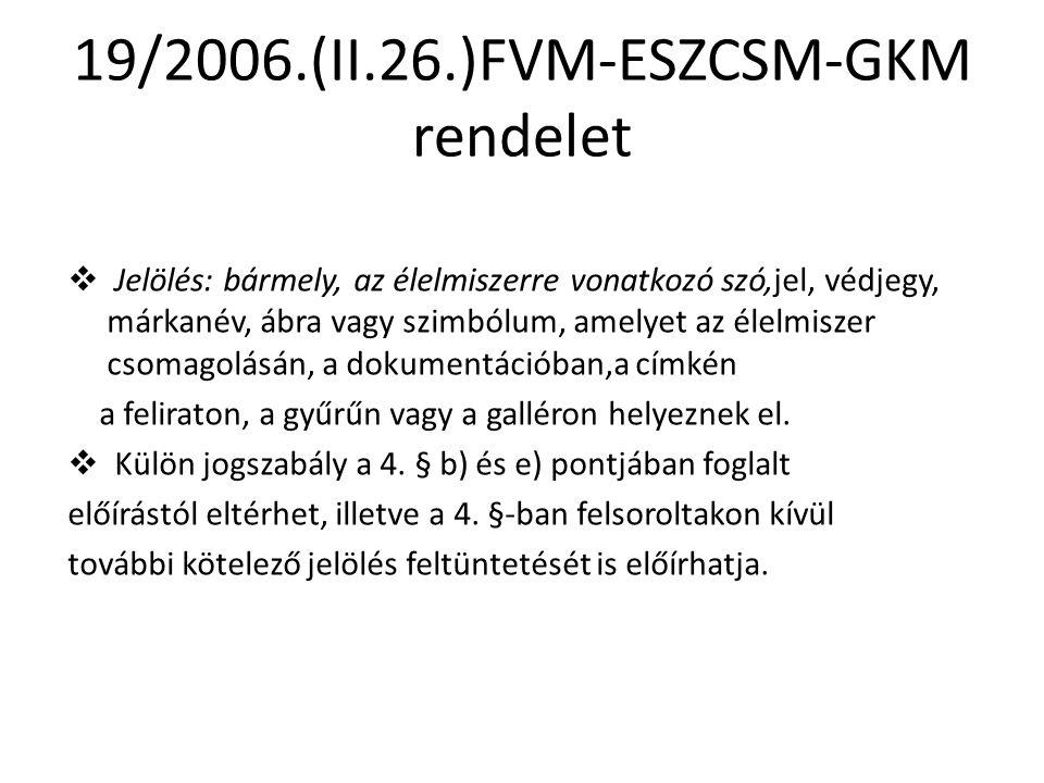 19/2006.(II.26.)FVM-ESZCSM-GKM rendelet  Jelölés: bármely, az élelmiszerre vonatkozó szó,jel, védjegy, márkanév, ábra vagy szimbólum, amelyet az élelmiszer csomagolásán, a dokumentációban,a címkén a feliraton, a gyűrűn vagy a galléron helyeznek el.