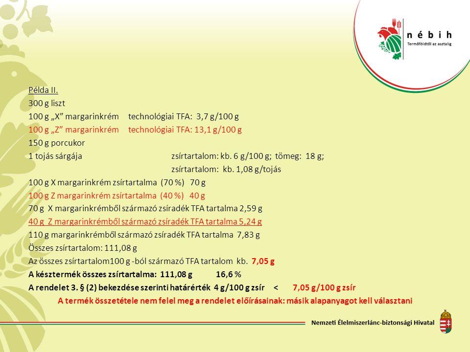 """Példa II. 300 g liszt 100 g """"X"""" margarinkrém technológiai TFA: 3,7 g/100 g 100 g """"Z"""" margarinkrém technológiai TFA: 13,1 g/100 g 150 g porcukor 1 tojá"""