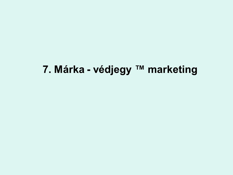 7. Márka - védjegy ™ marketing