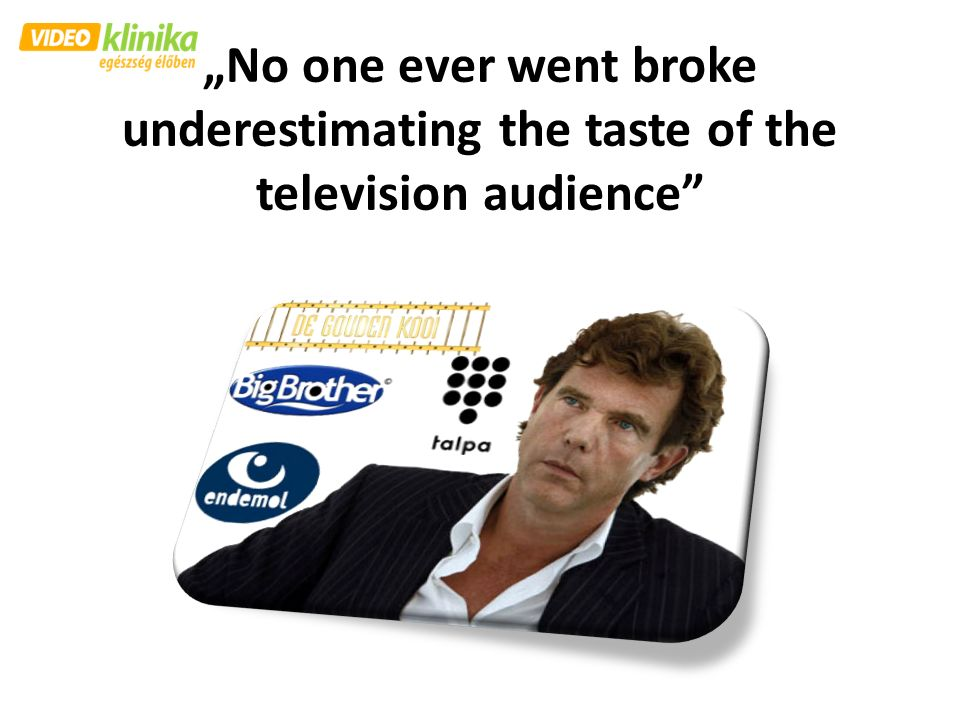 """No one ever went broke underestimating the taste of the television audience"