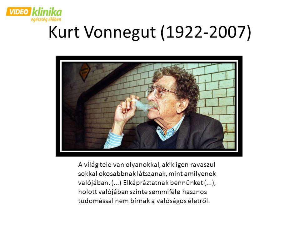 Kurt Vonnegut (1922-2007) A világ tele van olyanokkal, akik igen ravaszul sokkal okosabbnak látszanak, mint amilyenek valójában. (...) Elkápráztatnak