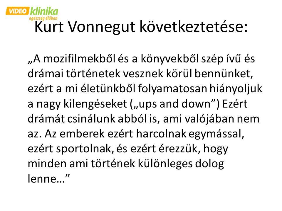 """Kurt Vonnegut következtetése: """"A mozifilmekből és a könyvekből szép ívű és drámai történetek vesznek körül bennünket, ezért a mi életünkből folyamatos"""