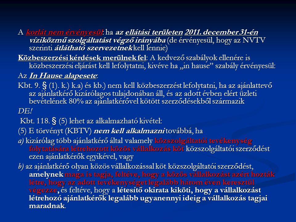 A korlát nem érvényesül: ha az ellátási területen 2011. december 31-én víziközmű szolgáltatást végző irányába (de érvényesül, hogy az NVTV szerinti át