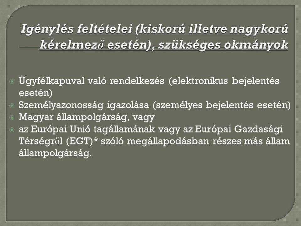  Ügyfélkapuval való rendelkezés (elektronikus bejelentés esetén)  Személyazonosság igazolása (személyes bejelentés esetén)  Magyar állampolgárság, vagy  az Európai Unió tagállamának vagy az Európai Gazdasági Térségr ő l (EGT)* szóló megállapodásban részes más állam állampolgárság.