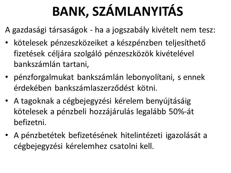 BANK, SZÁMLANYITÁS A gazdasági társaságok - ha a jogszabály kivételt nem tesz: kötelesek pénzeszközeiket a készpénzben teljesíthető fizetések céljára szolgáló pénzeszközök kivételével bankszámlán tartani, pénzforgalmukat bankszámlán lebonyolítani, s ennek érdekében bankszámlaszerződést kötni.