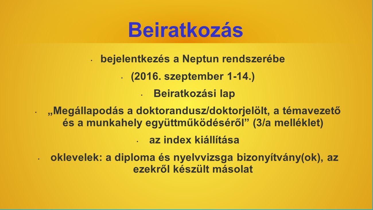 """Beiratkozás bejelentkezés a Neptun rendszerébe (2016. szeptember 1-14.) Beiratkozási lap """"Megállapodás a doktorandusz/doktorjelölt, a témavezető és a"""