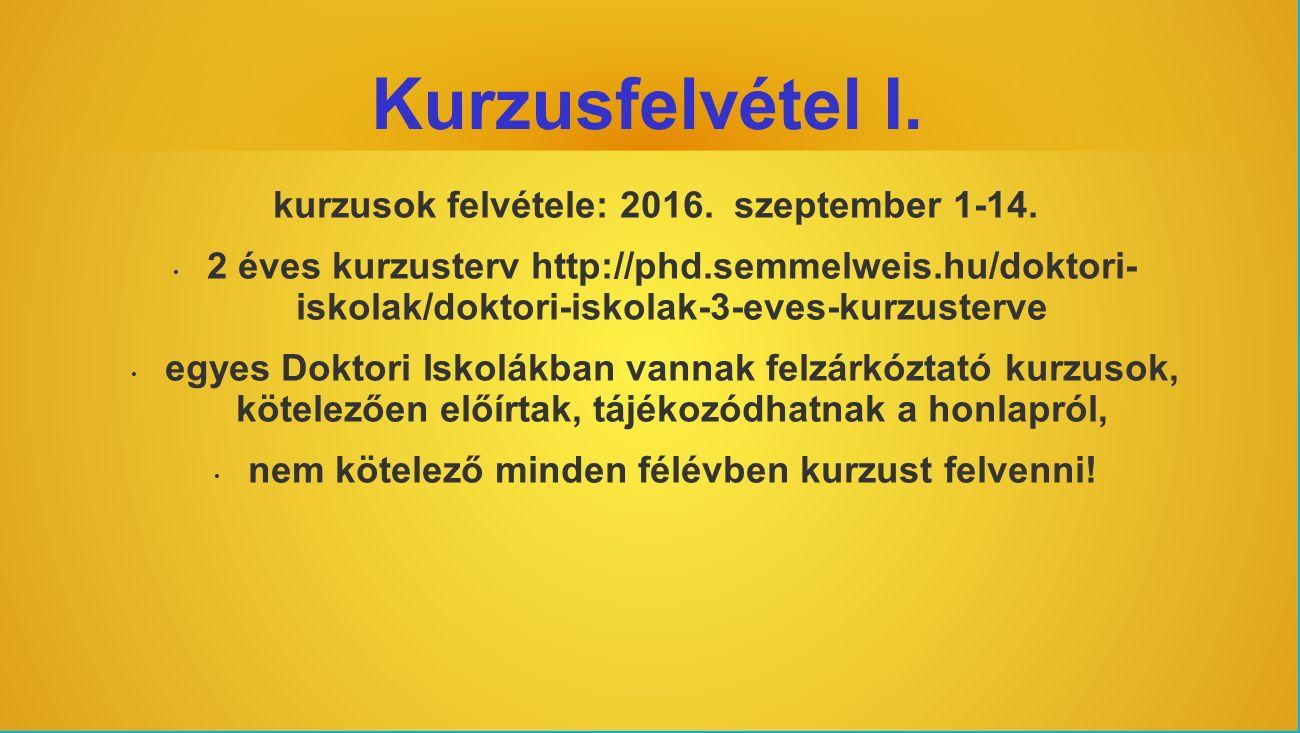 Kurzusfelvétel I. kurzusok felvétele: 2016. szeptember 1-14. 2 éves kurzusterv http://phd.semmelweis.hu/doktori- iskolak/doktori-iskolak-3-eves-kurzus