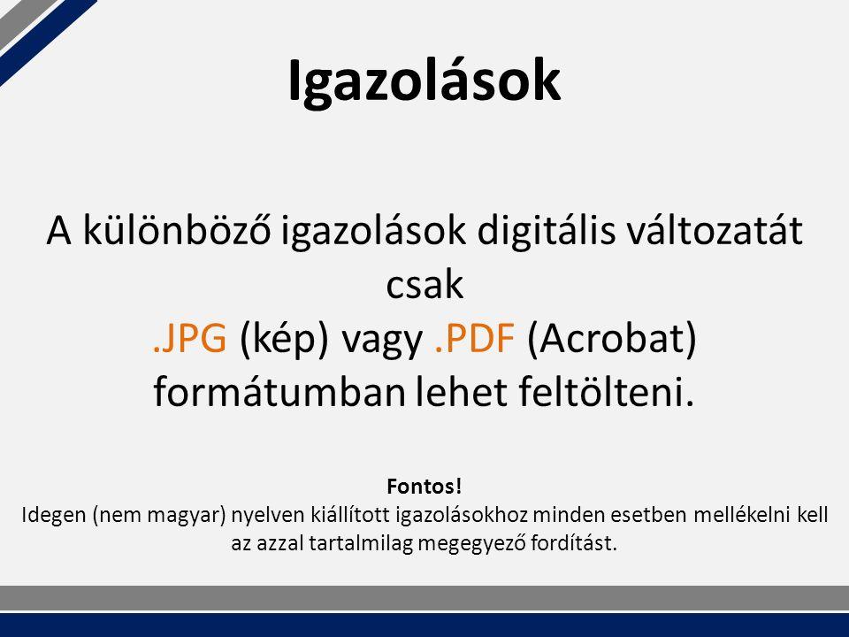 Igazolások A különböző igazolások digitális változatát csak.JPG (kép) vagy.PDF (Acrobat) formátumban lehet feltölteni.