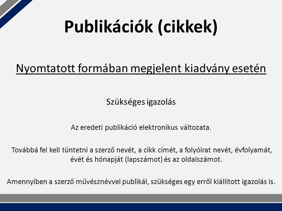Publikációk (cikkek) Szükséges igazolás Az eredeti publikáció elektronikus változata.