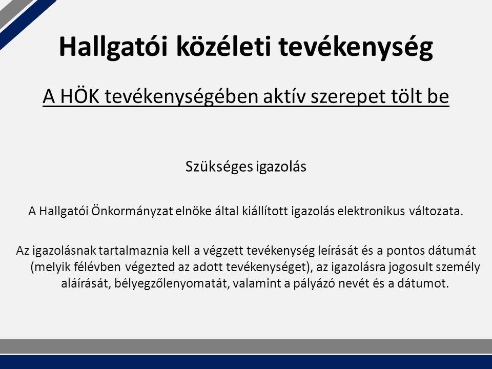 Hallgatói közéleti tevékenység Szükséges igazolás A Hallgatói Önkormányzat elnöke által kiállított igazolás elektronikus változata.