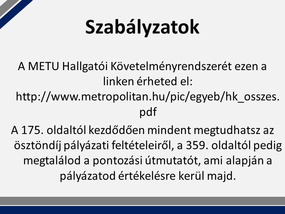 Szabályzatok A METU Hallgatói Követelményrendszerét ezen a linken érheted el: http://www.metropolitan.hu/pic/egyeb/hk_osszes.