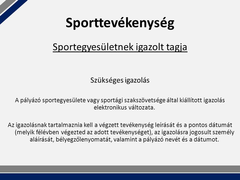 Sporttevékenység Szükséges igazolás A pályázó sportegyesülete vagy sportági szakszövetsége által kiállított igazolás elektronikus változata.