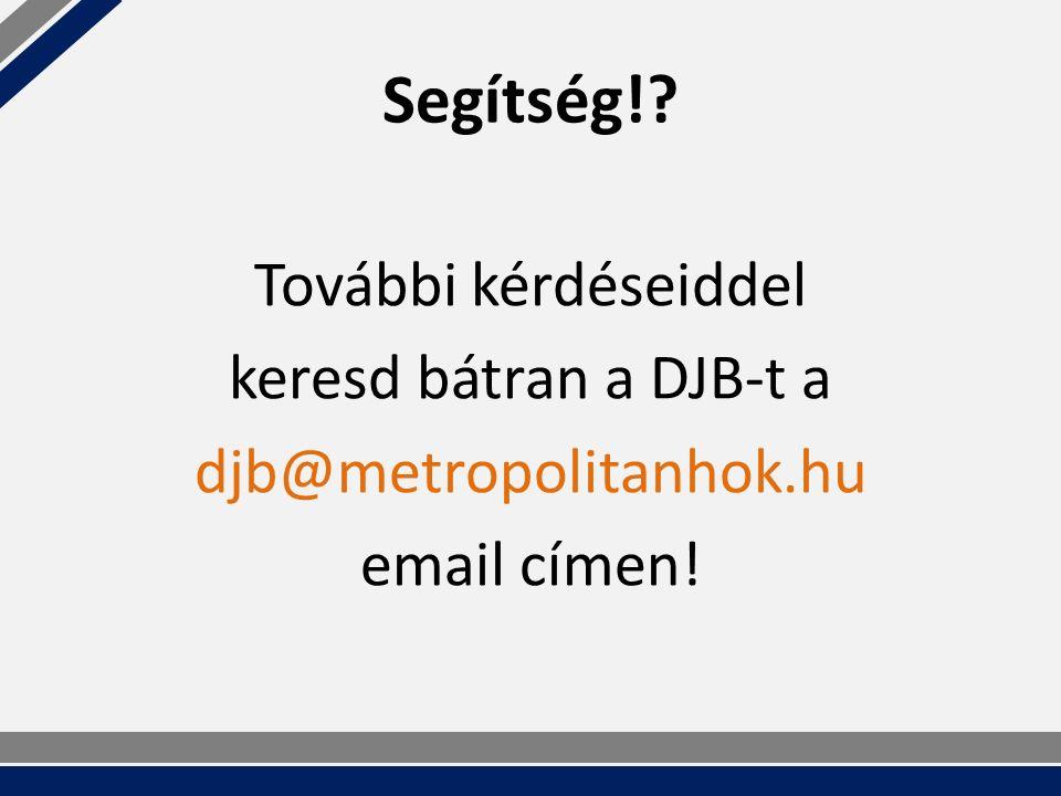 Segítség! További kérdéseiddel keresd bátran a DJB-t a djb@metropolitanhok.hu email címen!