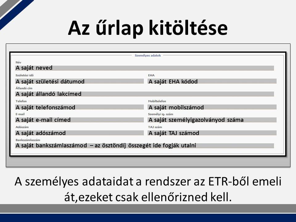 Az űrlap kitöltése A személyes adataidat a rendszer az ETR-ből emeli át,ezeket csak ellenőrizned kell.