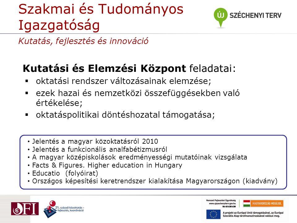  oktatási rendszer változásainak elemzése;  ezek hazai és nemzetközi összefüggésekben való értékelése;  oktatáspolitikai döntéshozatal támogatása; Kutatási és Elemzési Központ feladatai: Hungary.