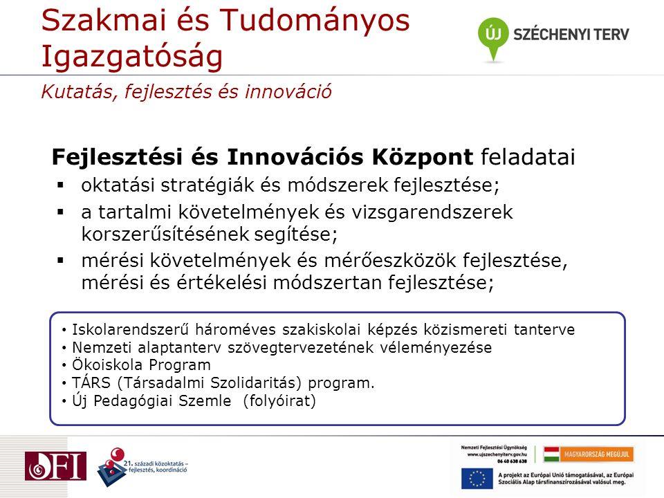  oktatási stratégiák és módszerek fejlesztése;  a tartalmi követelmények és vizsgarendszerek korszerűsítésének segítése;  mérési követelmények és mérőeszközök fejlesztése, mérési és értékelési módszertan fejlesztése; Kutatás, fejlesztés és innováció Fejlesztési és Innovációs Központ feladatai Hungary.