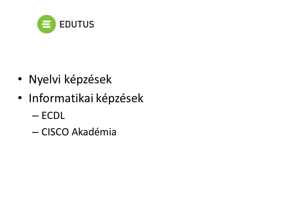 Nyelvi képzések Informatikai képzések – ECDL – CISCO Akadémia