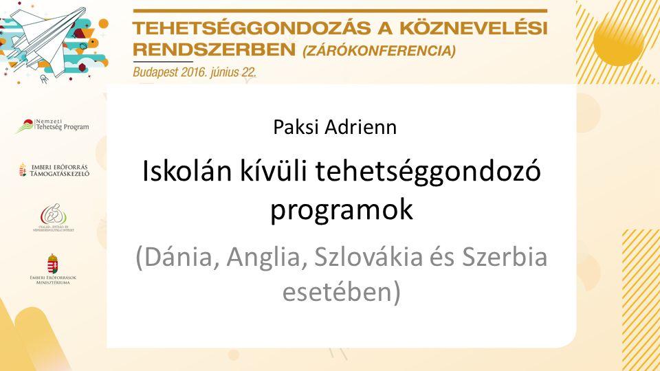 Iskolán kívüli tehetséggondozó programok (Dánia, Anglia, Szlovákia és Szerbia esetében) Paksi Adrienn