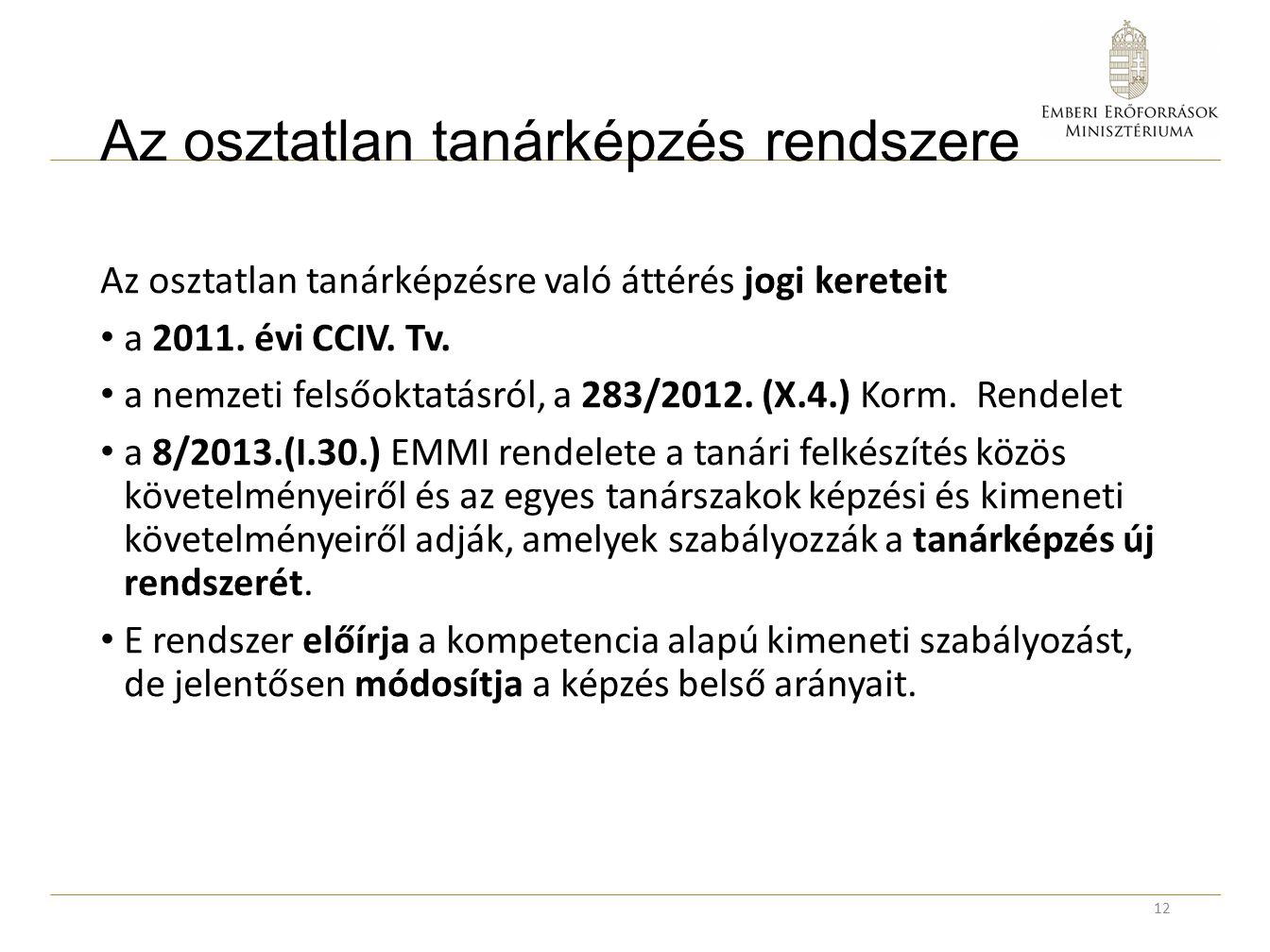 Az osztatlan tanárképzés rendszere Az osztatlan tanárképzésre való áttérés jogi kereteit a 2011. évi CCIV. Tv. a nemzeti felsőoktatásról, a 283/2012.