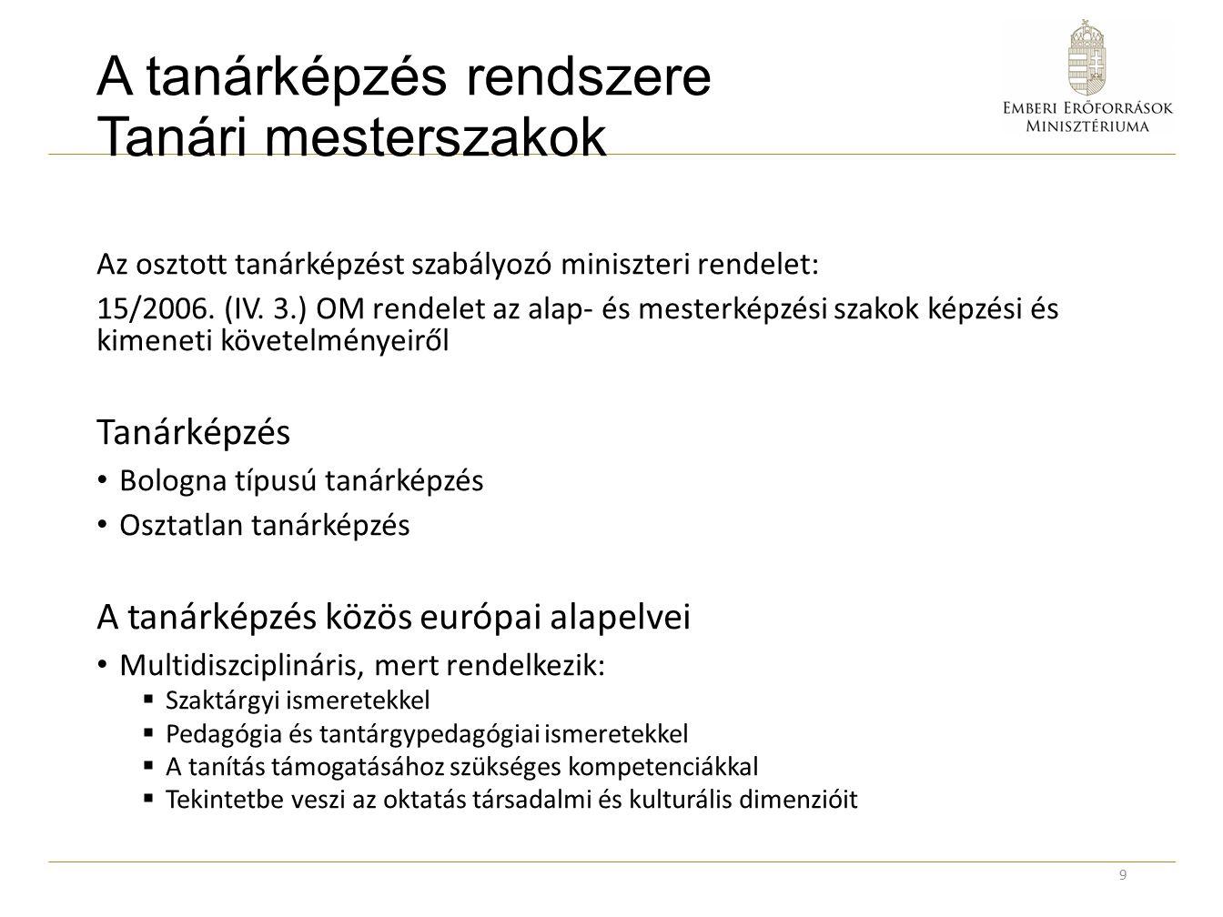 A tanárképzés rendszere Tanári mesterszakok Az osztott tanárképzést szabályozó miniszteri rendelet: 15/2006. (IV. 3.) OM rendelet az alap- és mesterké