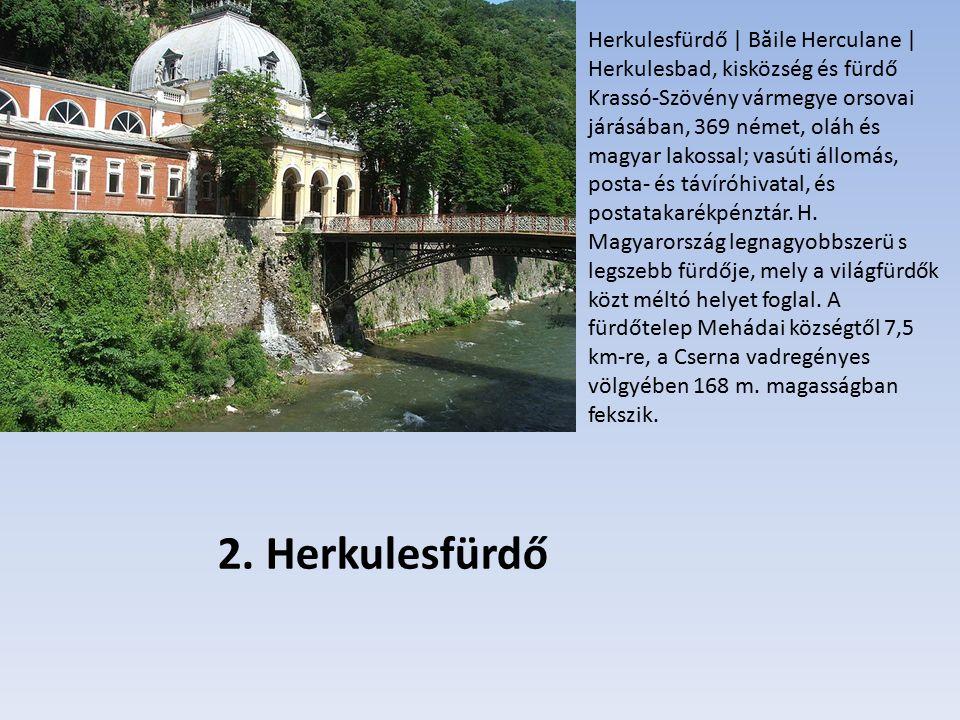 2. Herkulesfürdő Herkulesfürdő | B ă ile Herculane | Herkulesbad, kisközség és fürdő Krassó-Szövény vármegye orsovai járásában, 369 német, oláh és mag