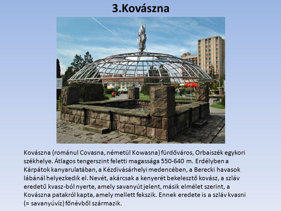 3.Kovászna Kovászna (románul Covasna, németül Kowasna) fürdőváros, Orbaiszék egykori székhelye.