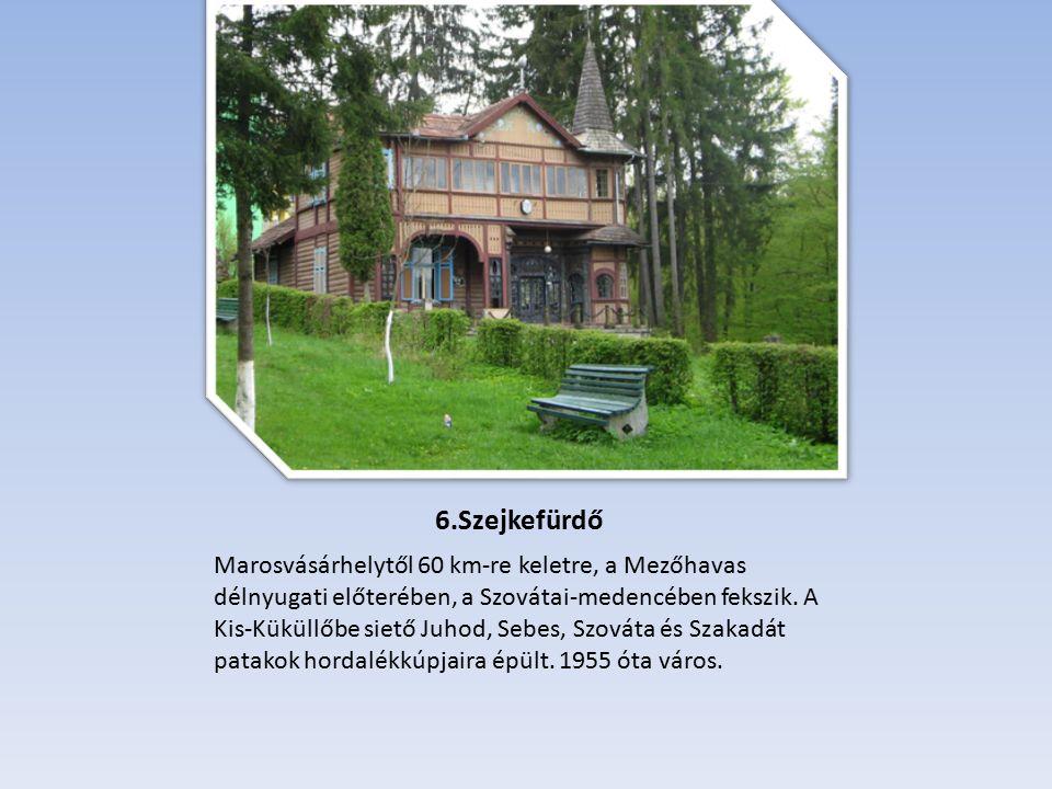 6.Szejkefürdő Marosvásárhelytől 60 km-re keletre, a Mezőhavas délnyugati előterében, a Szovátai-medencében fekszik.