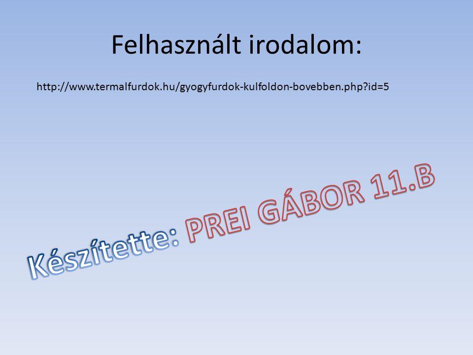 Felhasznált irodalom: http://www.termalfurdok.hu/gyogyfurdok-kulfoldon-bovebben.php?id=5