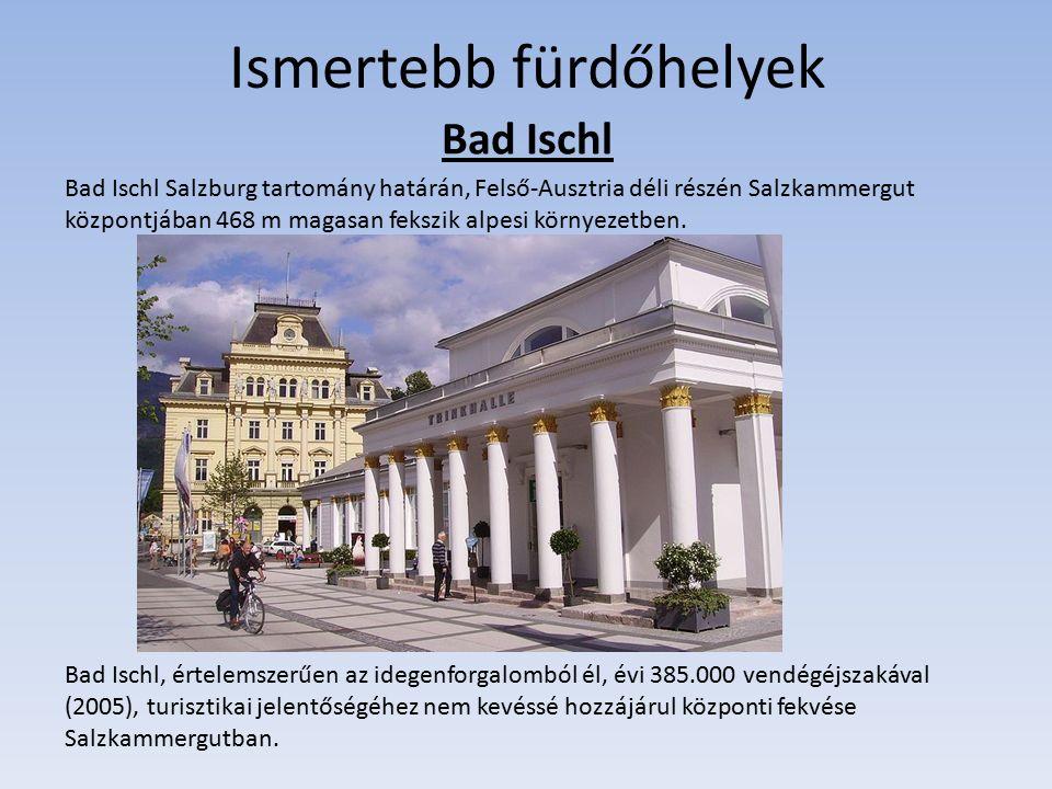 Ismertebb fürdőhelyek Bad Ischl Bad Ischl Salzburg tartomány határán, Felső-Ausztria déli részén Salzkammergut központjában 468 m magasan fekszik alpesi környezetben.