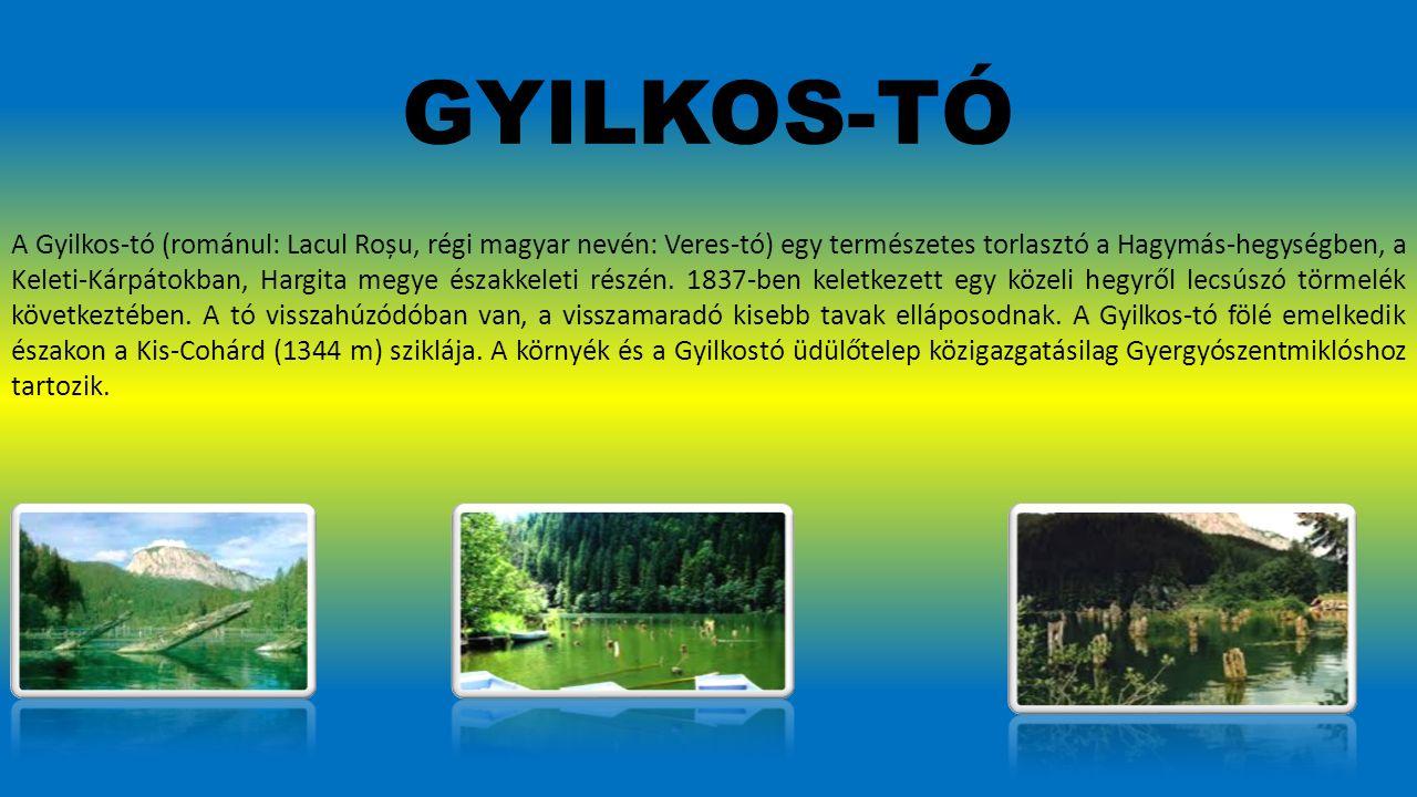 GYILKOS-TÓ A Gyilkos-tó (románul: Lacul Roșu, régi magyar nevén: Veres-tó) egy természetes torlasztó a Hagymás-hegységben, a Keleti-Kárpátokban, Hargita megye északkeleti részén.
