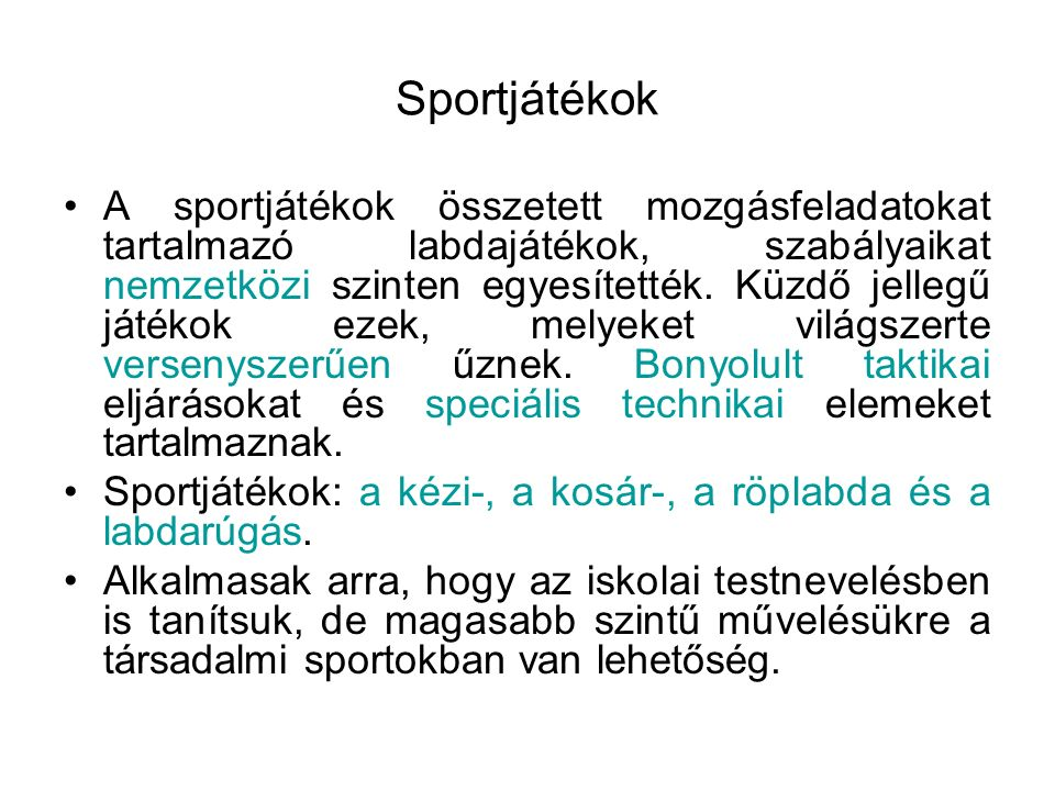 Sportjátékok A sportjátékok összetett mozgásfeladatokat tartalmazó labdajátékok, szabályaikat nemzetközi szinten egyesítették.